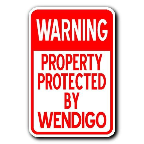 "WARNING - PROPERTY PROTECTED BY WENDIGO Sign 1 - 12""x18"" Metal Sign - Click Pic to go to our website and buy it now! $14.99"