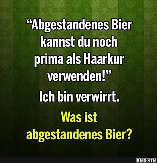 Abgestandenes Bier kannst du noch..   DEBESTE.de, Lustige ...