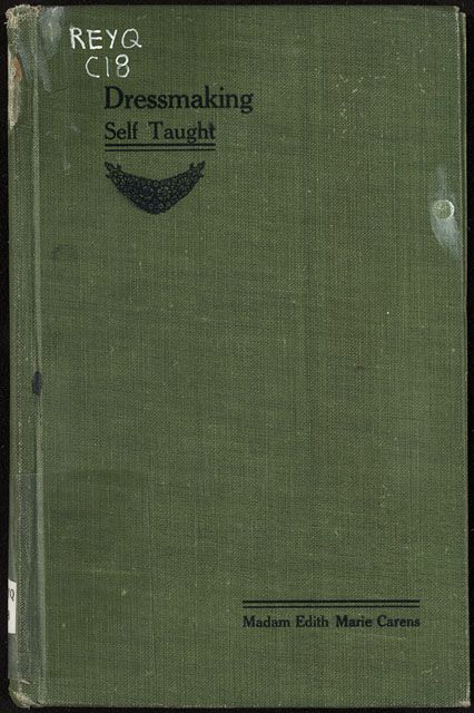 Carens, Edith Marie Dressmaking self-taught in twenty complete lessons ([1911])