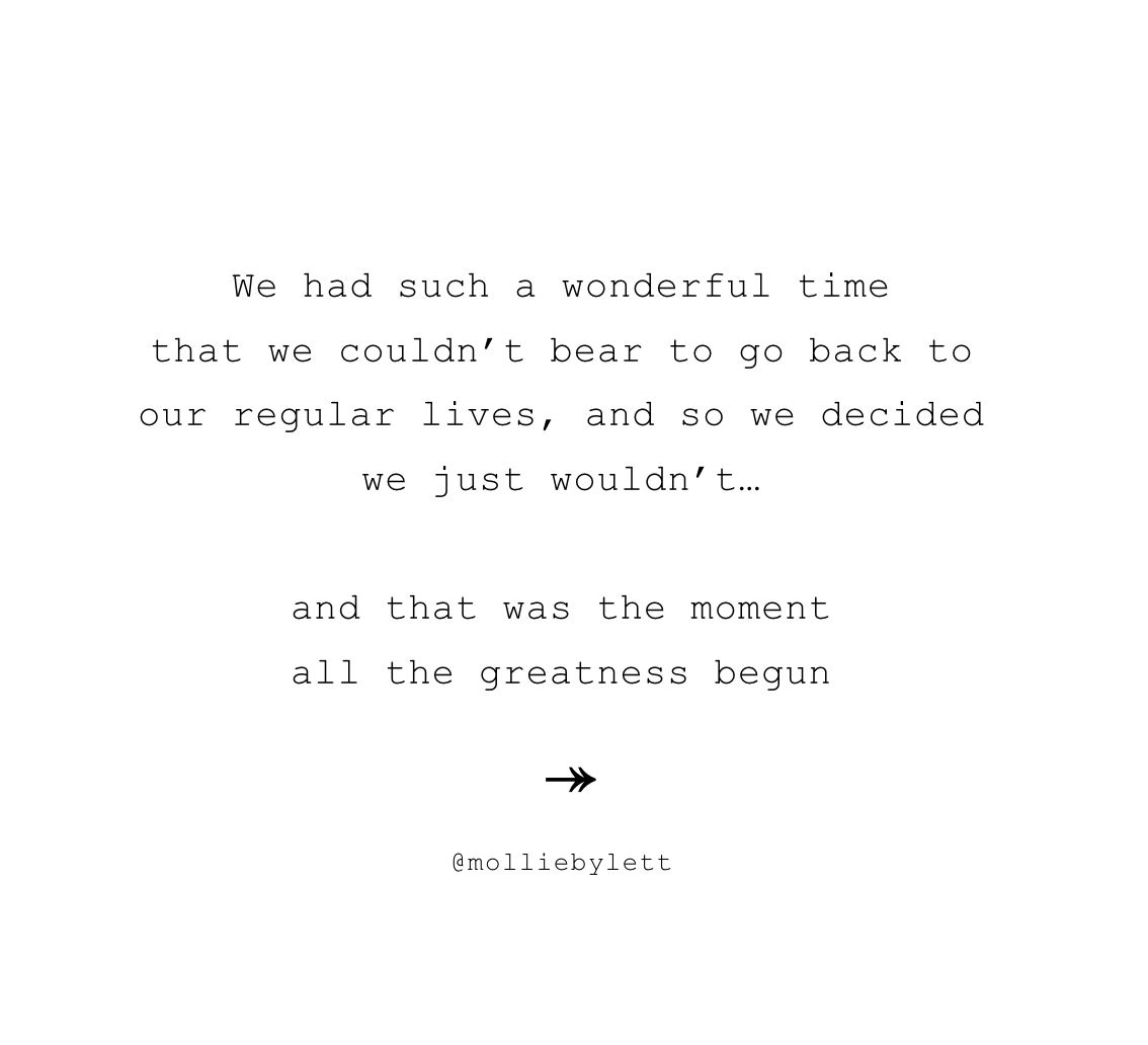 We Had Such A Wonderful Time That We Couldn T Bear To Go Back To Our Normal Lives And So We Decided That We Just Wouldn T Be Yourself Quotes Life Quotes Quotes