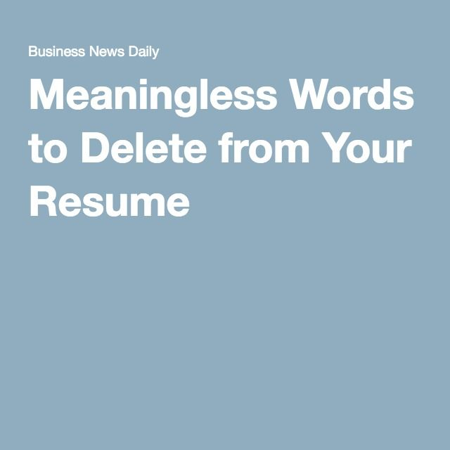 Writing Advice · Meaningless Words To Delete From Your Resume