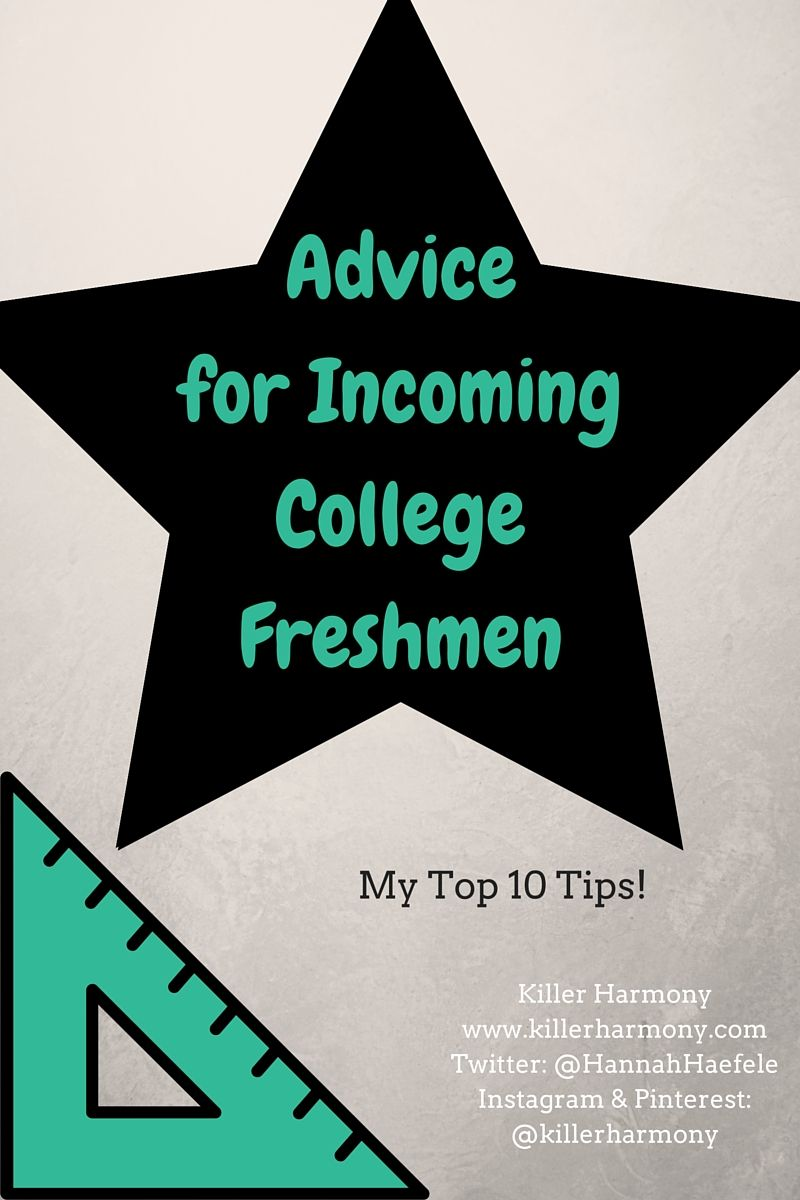 Killer Harmony   Advice for Incoming College Freshmen   Here are some top tips for rocking your first year of college!