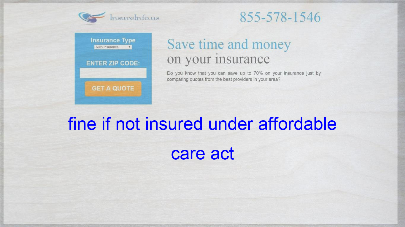 Fine If Not Insured Under Affordable Care Act Life Insurance