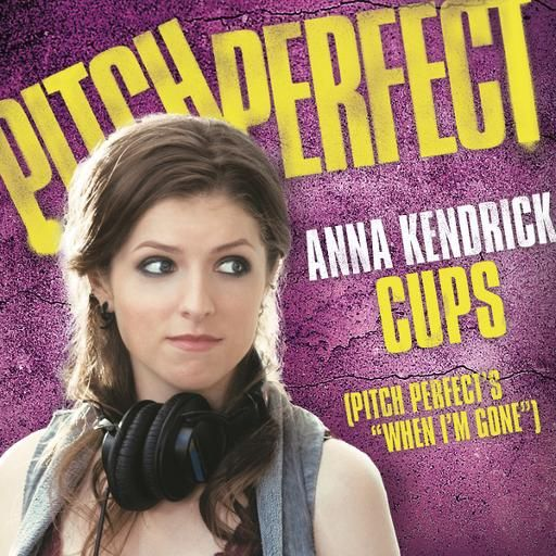 Cups When I M Gone On Sing Karaoke From Smule Anna Kendrick Cups Pitch Perfect Cup Song