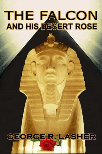Free Kindle download right now.The Falcon and His Desert Rose by George R. Lasher, http://www.amazon.com/dp/B005UD7R1C/ref=cm_sw_r_pi_dp_4UAIpb14HFX6W
