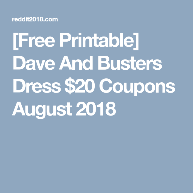 Free Printable Dave And Busters Dress 20 Coupons August 2018 Dave Busters Busters Dave