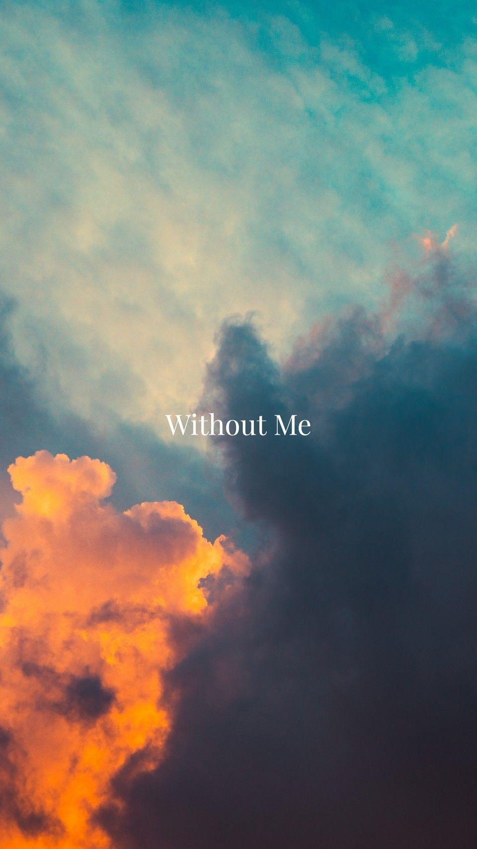 Without Me wallpaper   Halsey lyrics, Halsey quotes, Song lyrics ...
