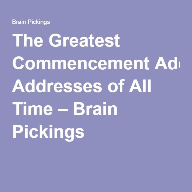 The Greatest Commencement Addresses of All Time – Brain Pickings
