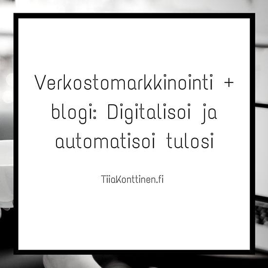 Verkostomarkkinointi + blogi: Digitalisoi ja automatisoi tulosi | Tiia Konttinen