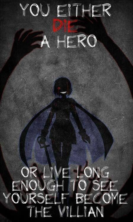 Ou você morre cedo como um herói, Ou viva o suficiente para ver você mesmo se tornar um vilão