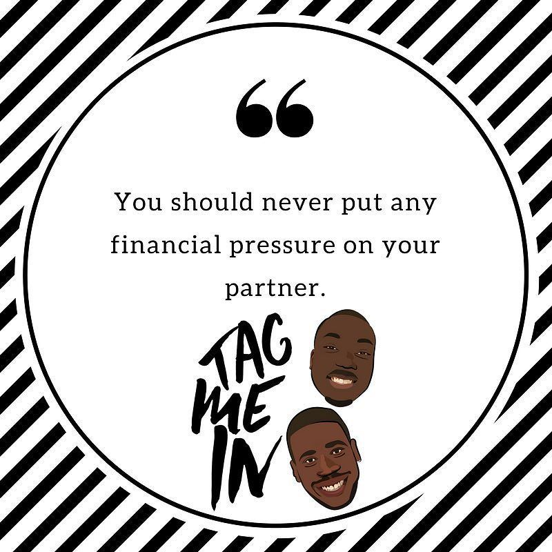 You should never put any financial pressure on your