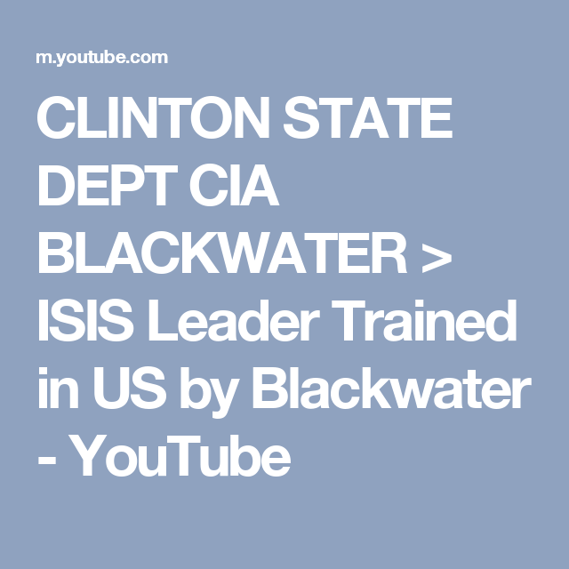 CLINTON STATE DEPT CIA BLACKWATER  > ISIS Leader Trained in US by Blackwater - YouTube