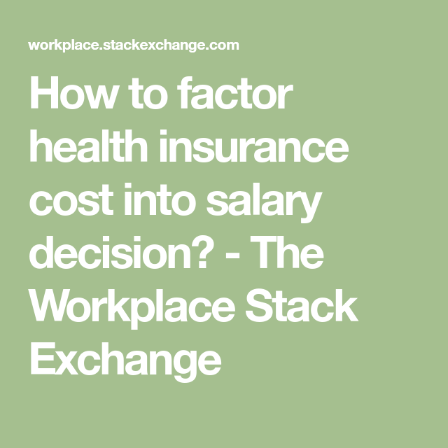 How To Factor Health Insurance Cost Into Salary Decision The