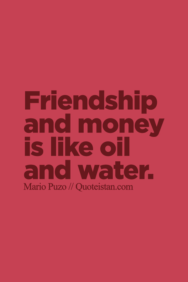 #Friendship And #money Is Like Oil And Water.