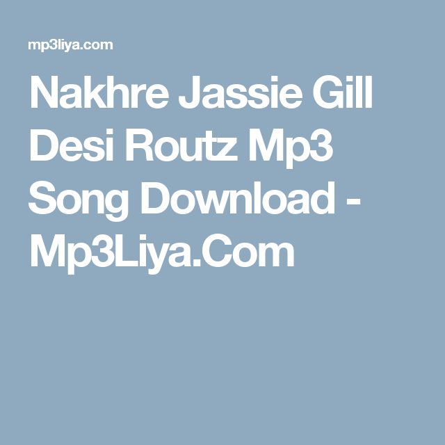 Nakhre Jassie Gill Desi Routz Mp3 Song Download - Mp3Liya