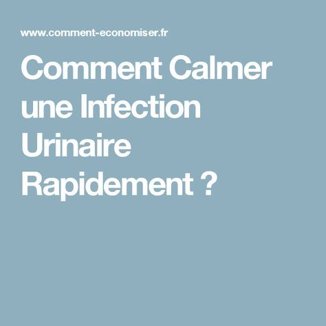 Comment Calmer une Infection Urinaire Rapidement ?