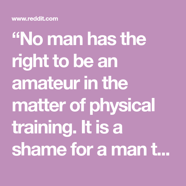 No man has the right to be an amateur in the matter of physical