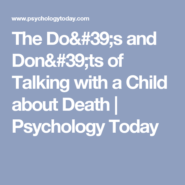 The Do's and Don'ts of Talking with a Child about Death | Psychology Today