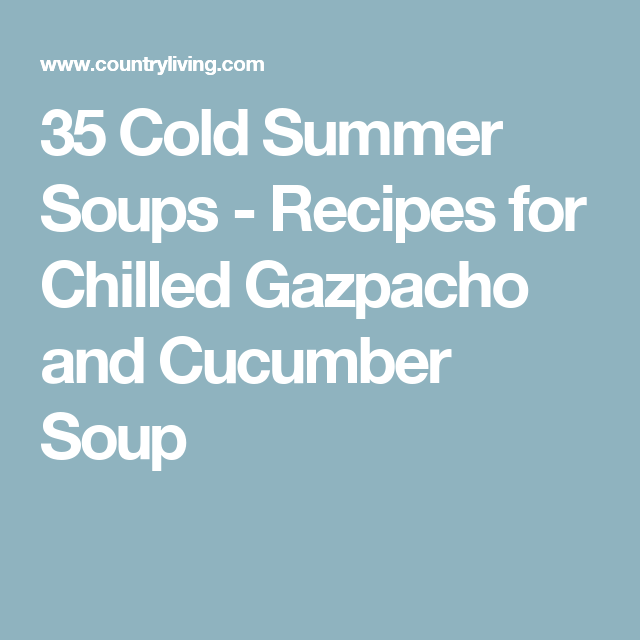 35 Cold Summer Soups - Recipes for Chilled Gazpacho and Cucumber Soup