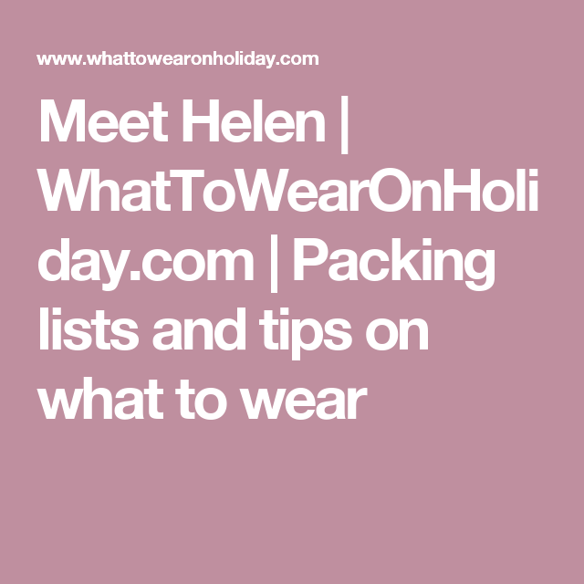 Meet Helen | WhatToWearOnHoliday.com | Packing lists and tips on what to wear