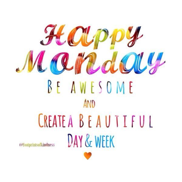 Yes! Be positive, productive & focused   Monday ...