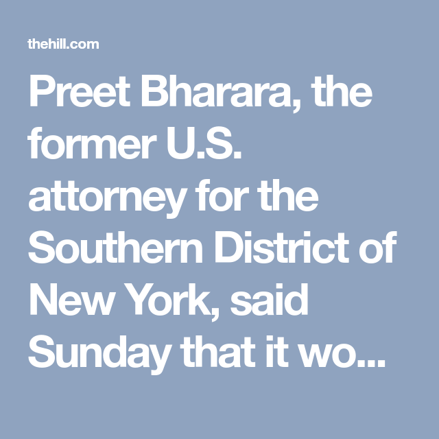 Preet Bharara, the former U S  attorney for the Southern District of