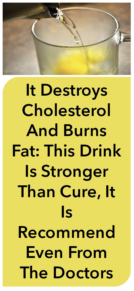 IT DESTROYS CHOLESTEROL AND BURNS FAT: THIS DRINK IS STRONGER THAN CURE, IT IS RECOMMEND EVEN FROM T...