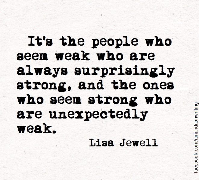 It's the people who seem weak who are always surprisingly
