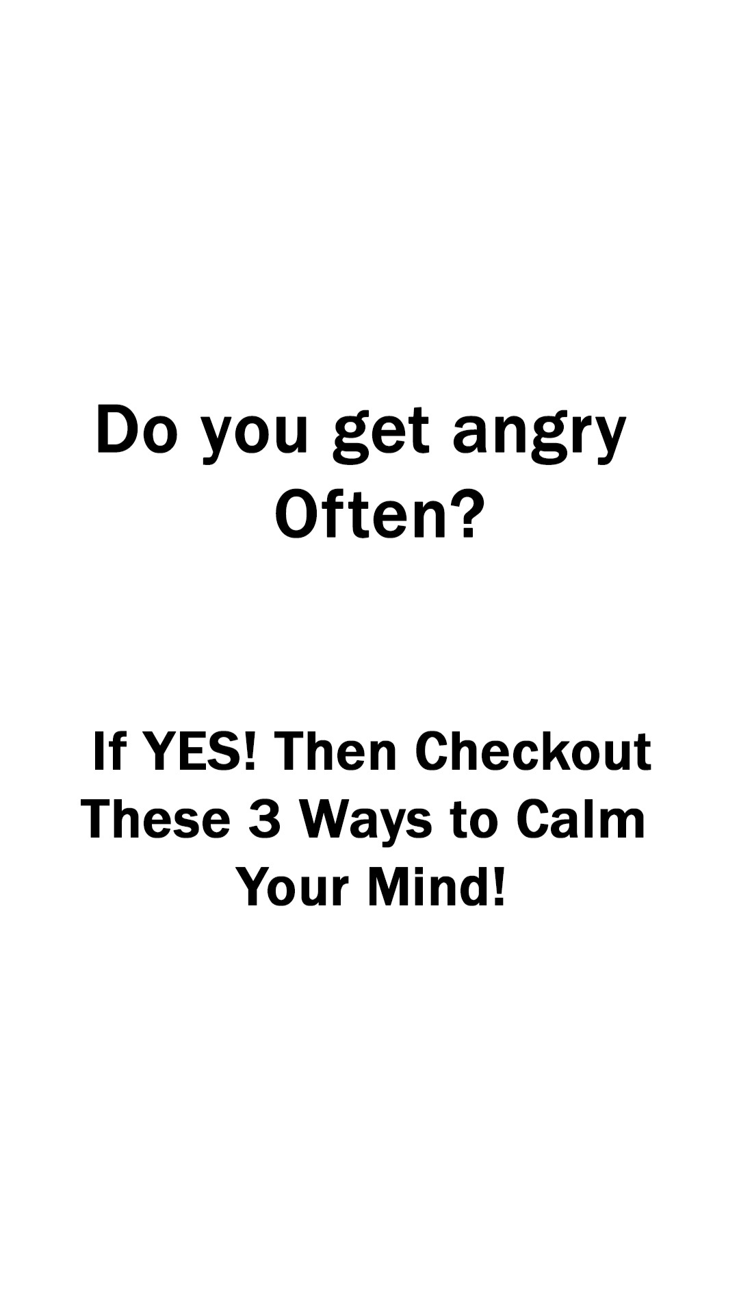 3 Powerful Ways To Calm Your Mind Even When You Get Angry