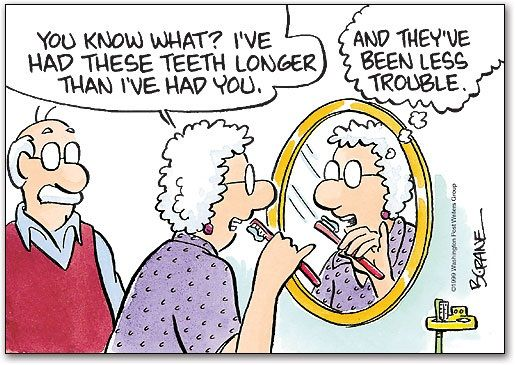 Dentaltown - You know what? I've had these teeth longer than I've had you...and they've been less trouble.
