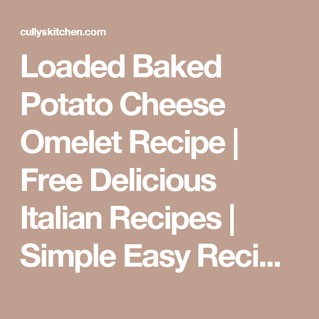 Loaded Baked Potato Cheese Omelet Recipe | Free Delicious Italian Recipes | Simple Easy Recipes Online | Dessert Recipes