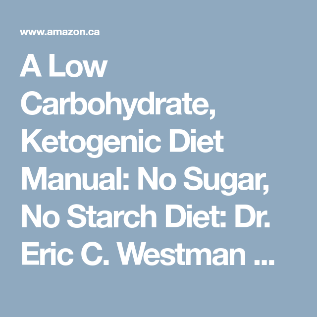 A Low Carbohydrate Ketogenic Diet Manual No Sugar No Starch Diet Dr Eric C Westman M D 9781482781250 Books Low Carbohydrates Ketogenic Ketogenic Diet