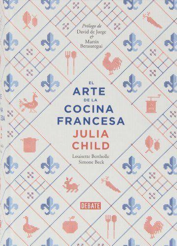 El arte de la cocina francesa (DEBATE) de JULIA/BERTHOLLE,LOUISETTE/BECK,SIM CHILD, http://www.amazon.es/dp/849992297X/ref=cm_sw_r_pi_dp_EGkIsb0GNJHEP