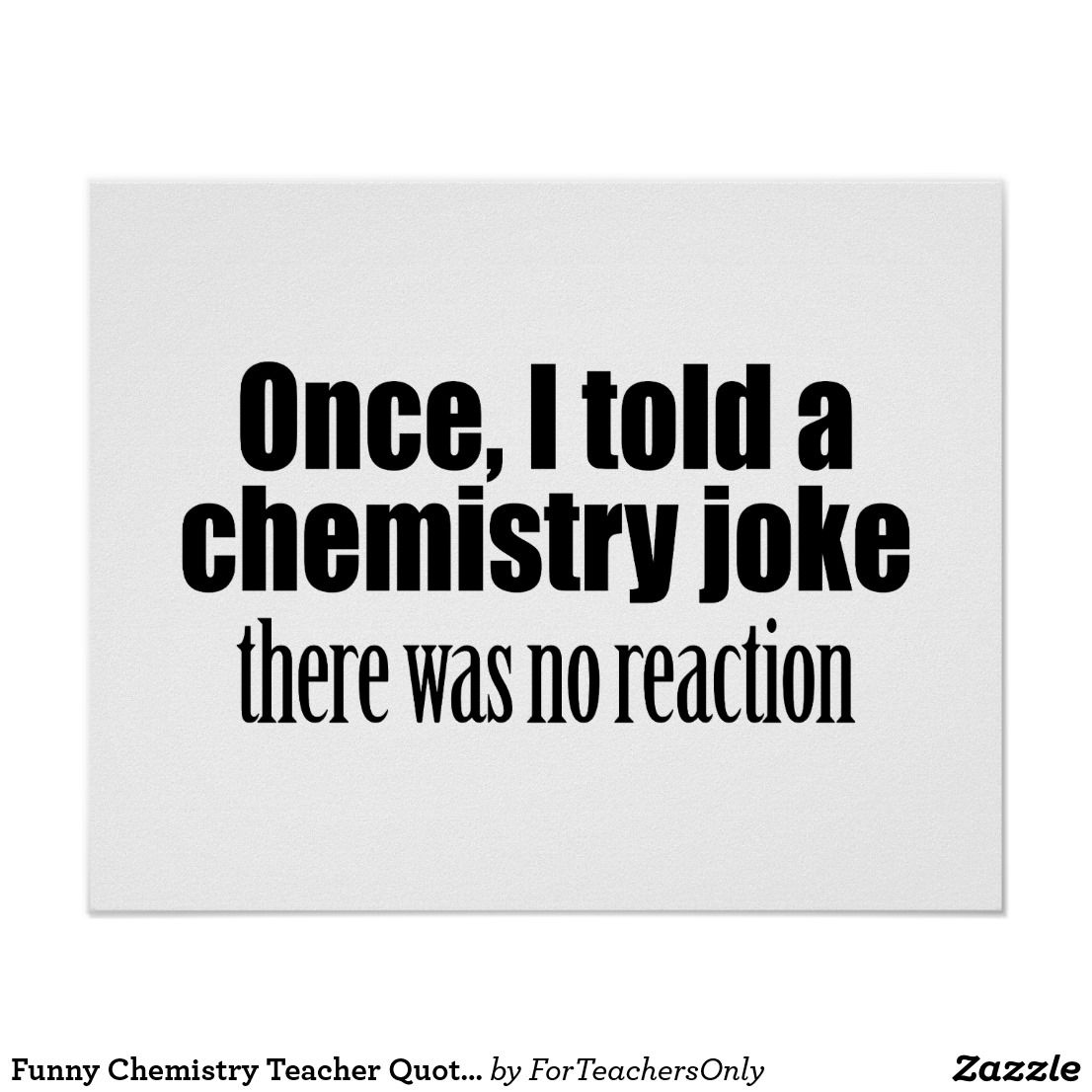 Funny Chemistry Teacher Quote No Reaction Poster Zazzle
