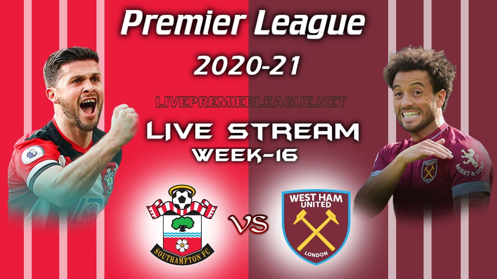 Southampton Vs West Ham United Live Stream 2020 Week 16 West Ham United Upcoming Matches West Ham