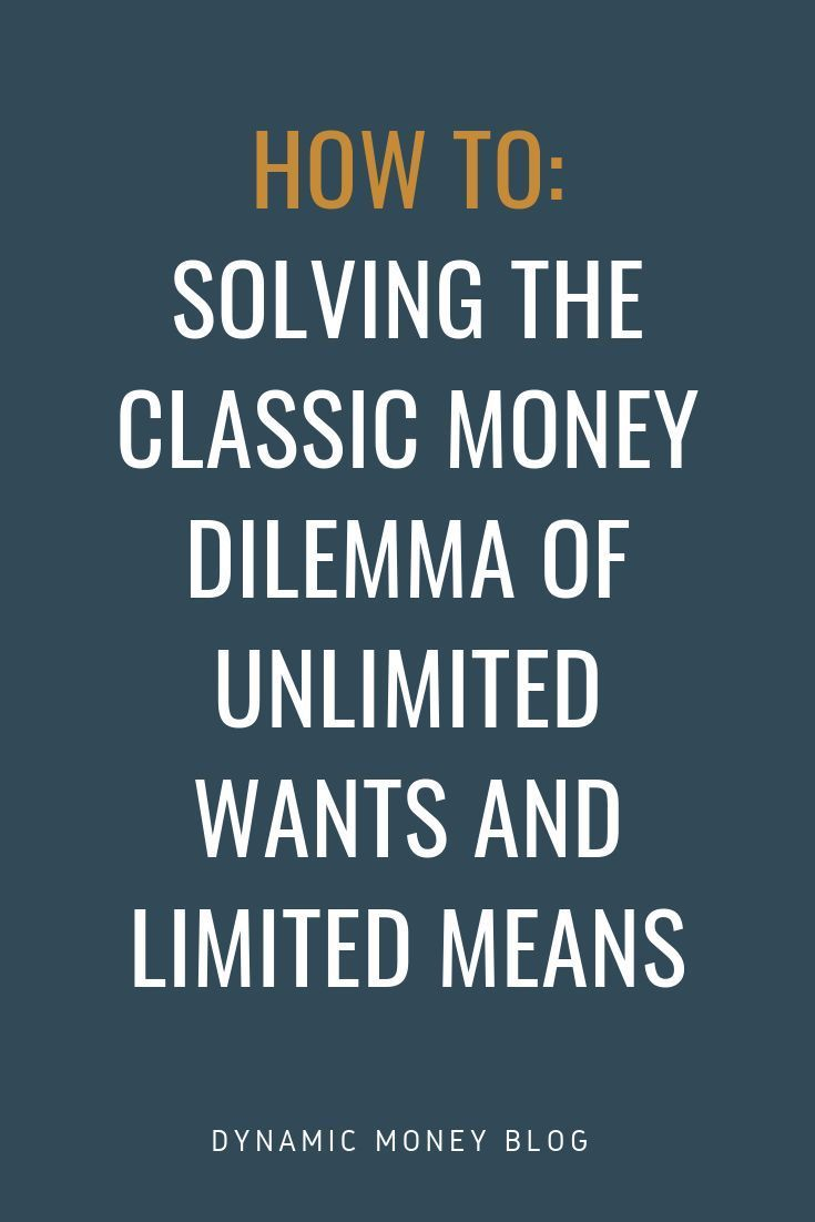 Solving the Classic Money Dilemma of Unlimited Wants and Limited Means  Financi Solving the Classic Money Dilemma of Unlimited Wants and Limited Means  Financi  Solving t...