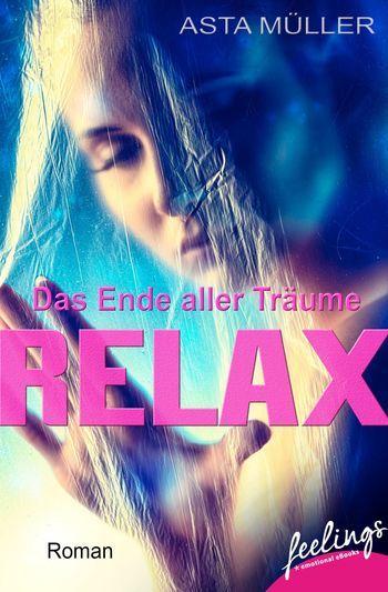 """""""Relax - Das Ende aller Träume"""" von Asta Müller - ein heiterer Liebesroman von feelings!"""