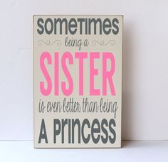 Being a Sister Better Than Being a Princess - Nursery Decor -Childrens Room Decor- Wooden Sign - Family- Sister- You Pick Colors via Etsy