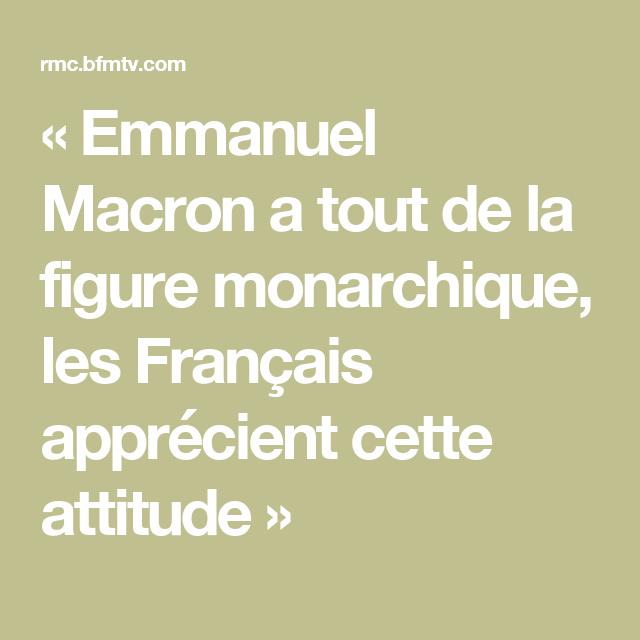 « Emmanuel Macron a tout de la figure monarchique, les Français apprécient cette attitude »