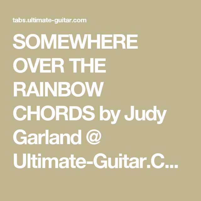 SOMEWHERE OVER THE RAINBOW CHORDS by Judy Garland @ Ultimate-Guitar ...
