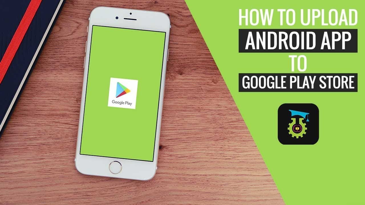 How To Publish Android Apps In Google Play Store In 2018 With