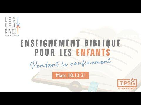 Enseignement pour enfants de Marc 10.13-31- Eglise Protestante Les Deux Rives - YouTube