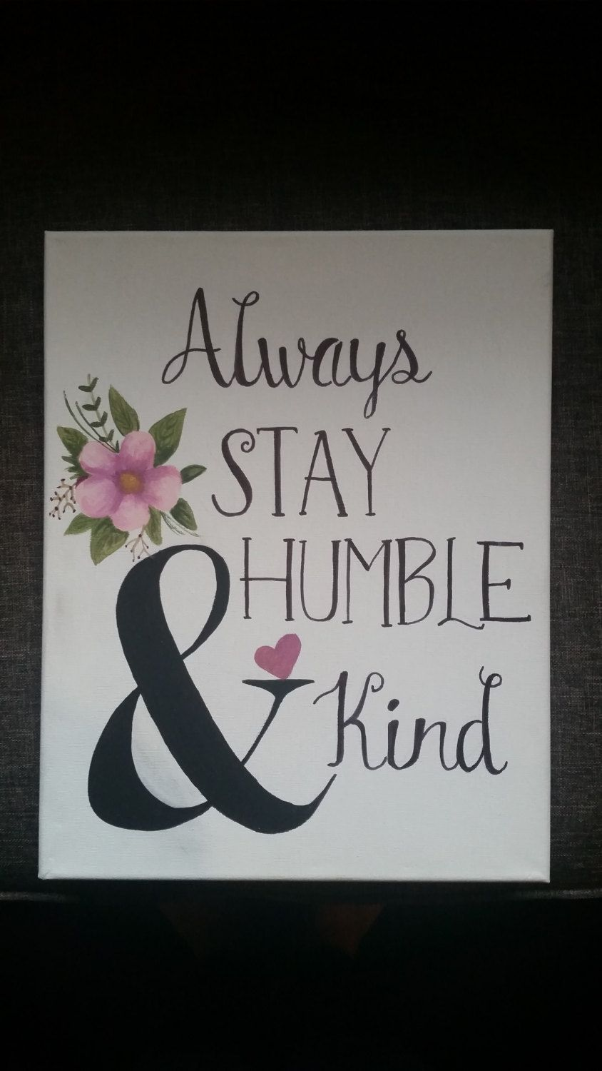 Always Stay Humble And Kind Canvas Painting By Creativesignsbyanna Diy Canvas Art Quotes Canvas Art Quotes Canvas Quotes Diy