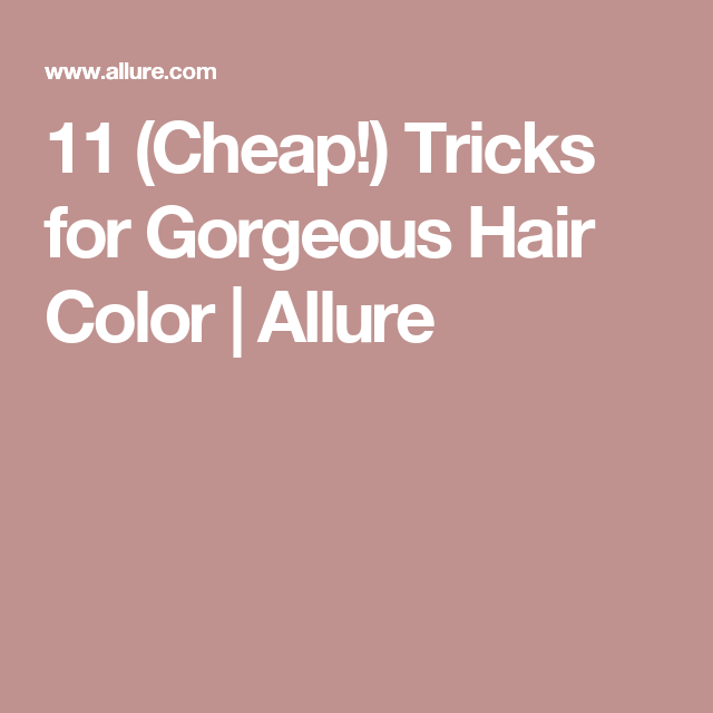 11 (Cheap!) Tricks for Gorgeous Hair Color | Allure