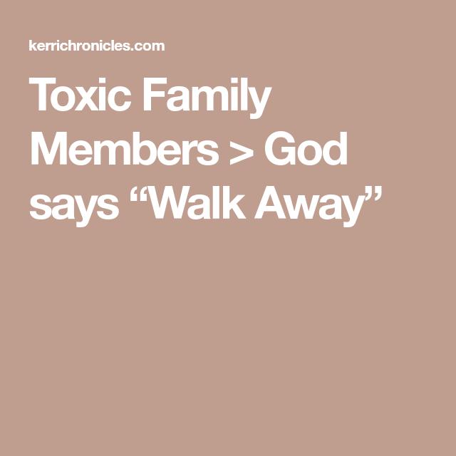 Toxic Family Members > God says Walk Away   Toxic family