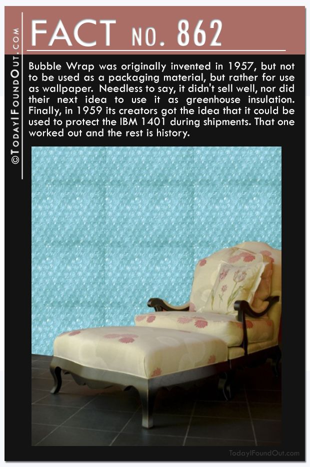 Fact 862 Bubble Wrap Was Originally Invented In 1957 But Not To Be Used As A Packaging Material Rather For Use Wallpaper