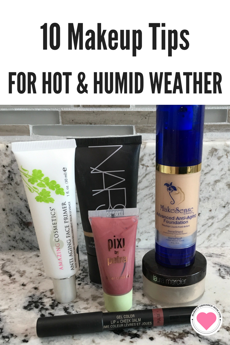 8 Makeup Tips for Hot and Humid Weather - Makeup Obsessed Mom