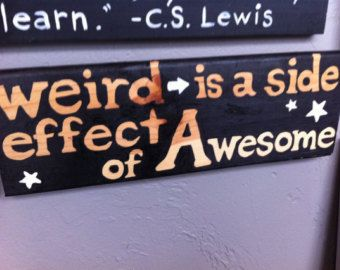 Weird is a Side Effect of Awesome- Handpainted Sign