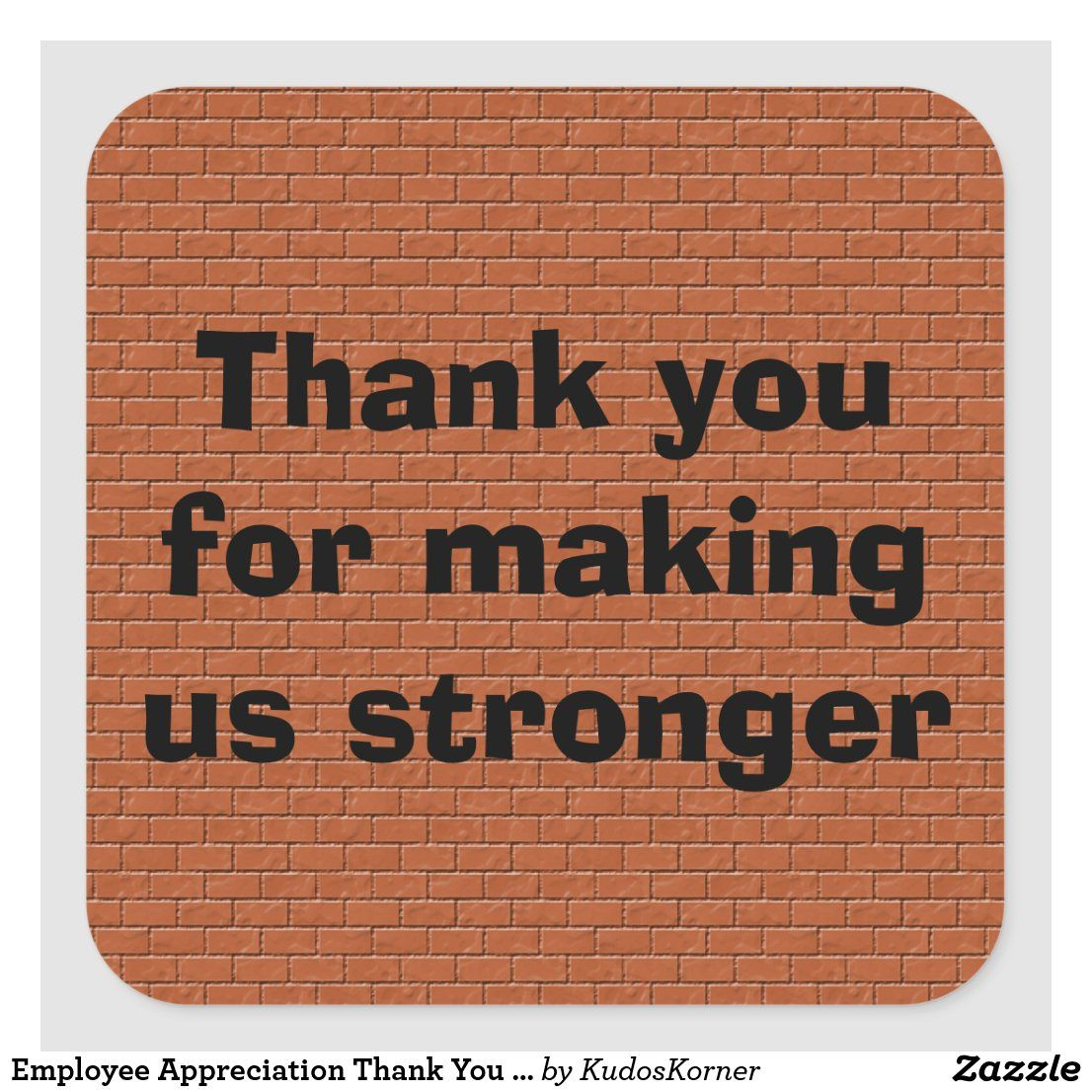 Employee Appreciation Thank You Make Us Stronger Square Sticker | Zazzle.com