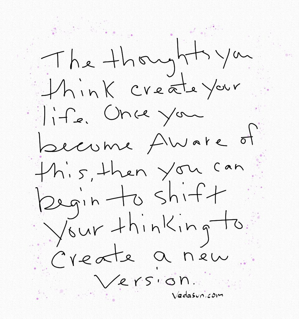 Your thoughts create your life - so why not create new version?!!